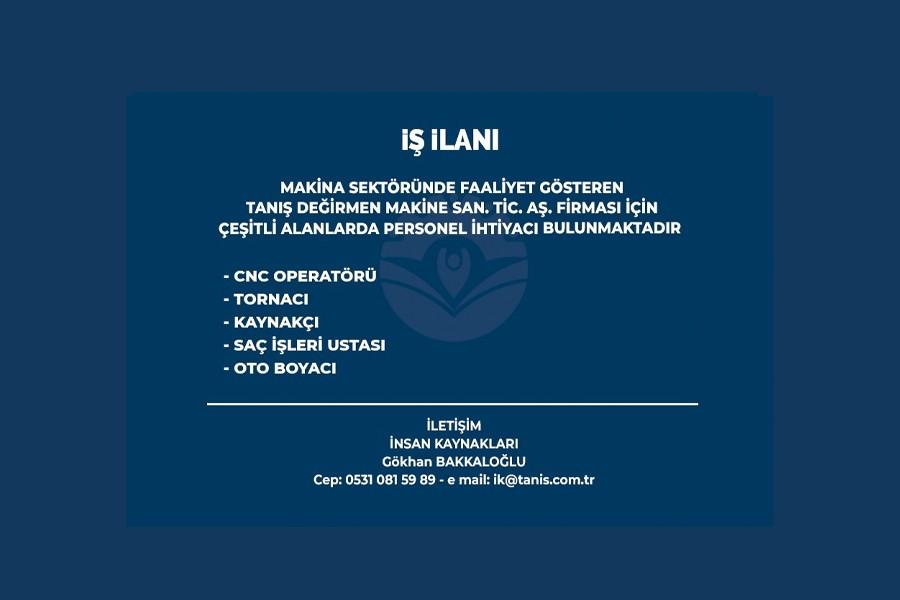İŞ İLANI -  TANIŞ DEĞİRMEN MAKİNE SAN. TİC. A.Ş.